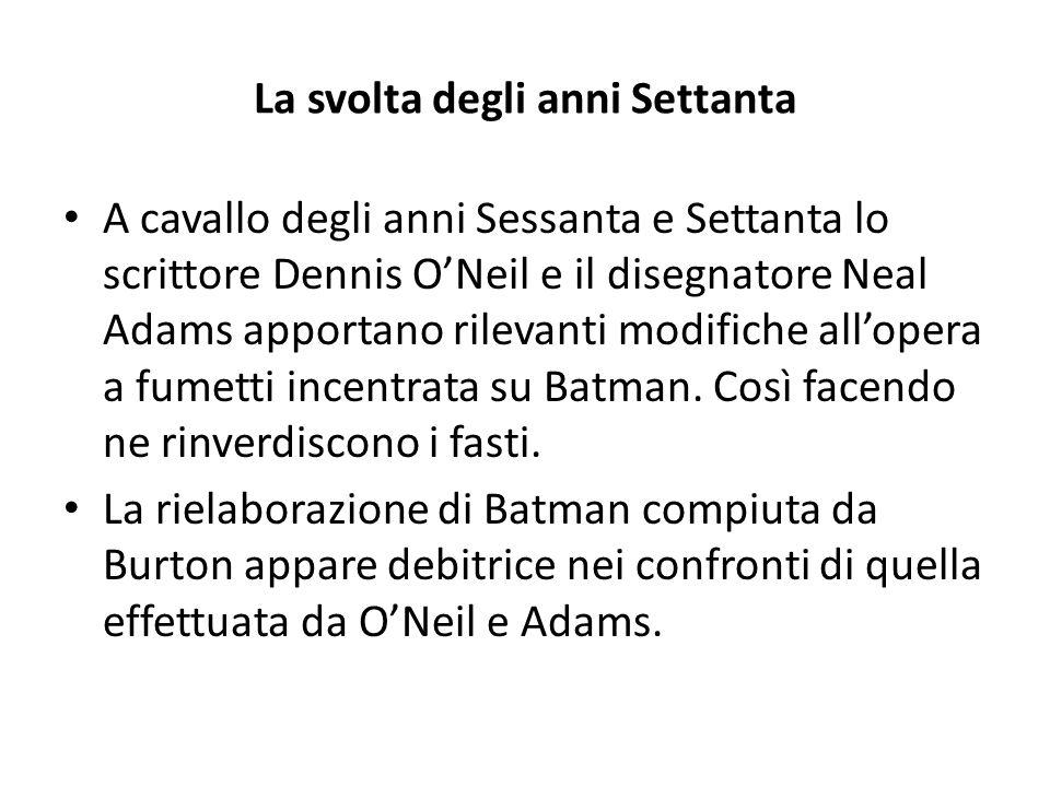 La svolta degli anni Settanta A cavallo degli anni Sessanta e Settanta lo scrittore Dennis O'Neil e il disegnatore Neal Adams apportano rilevanti modifiche all'opera a fumetti incentrata su Batman.