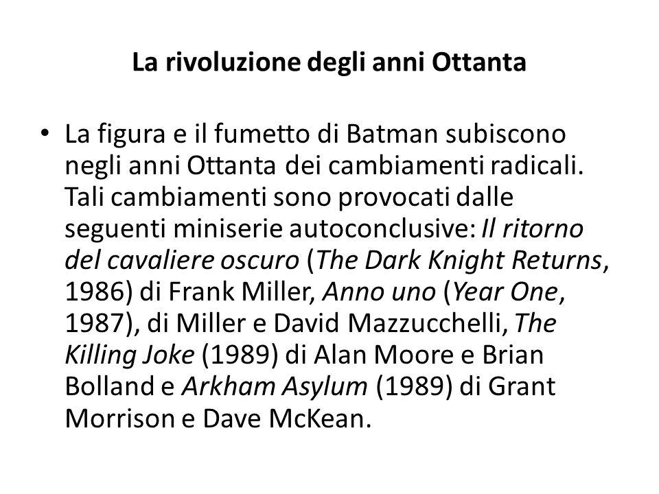 La rivoluzione degli anni Ottanta La figura e il fumetto di Batman subiscono negli anni Ottanta dei cambiamenti radicali.