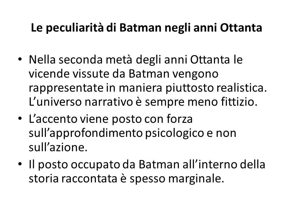 Le peculiarità di Batman negli anni Ottanta Nella seconda metà degli anni Ottanta le vicende vissute da Batman vengono rappresentate in maniera piuttosto realistica.