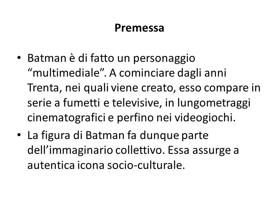 Premessa Batman è di fatto un personaggio multimediale .