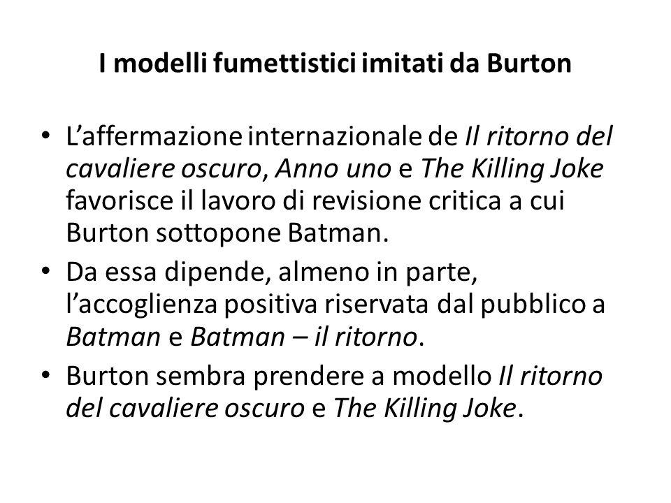 I modelli fumettistici imitati da Burton L'affermazione internazionale de Il ritorno del cavaliere oscuro, Anno uno e The Killing Joke favorisce il lavoro di revisione critica a cui Burton sottopone Batman.