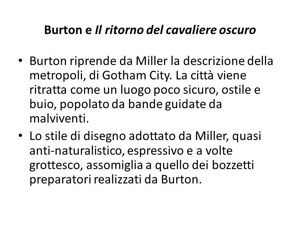 Burton e Il ritorno del cavaliere oscuro Burton riprende da Miller la descrizione della metropoli, di Gotham City.