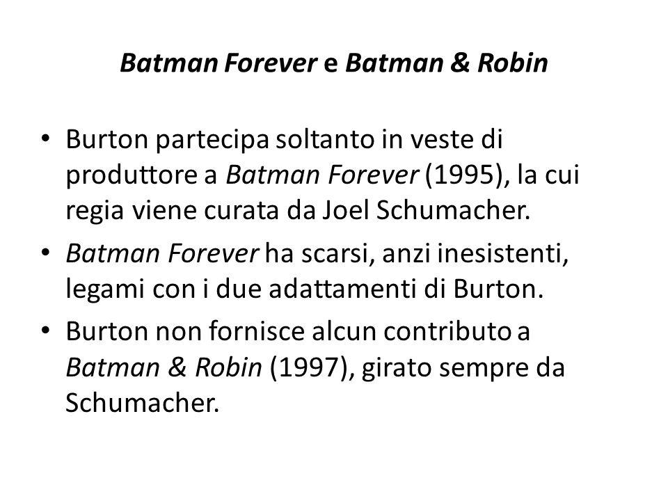 Batman Forever e Batman & Robin Burton partecipa soltanto in veste di produttore a Batman Forever (1995), la cui regia viene curata da Joel Schumacher.