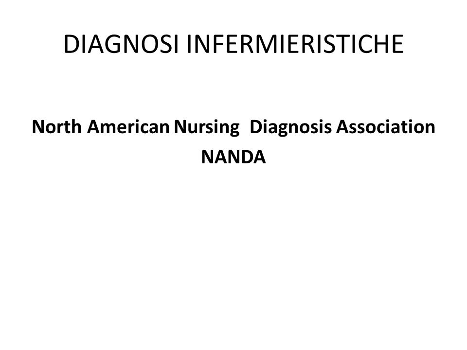 DIAGNOSI INFERMIERISTICHE North American Nursing Diagnosis Association NANDA