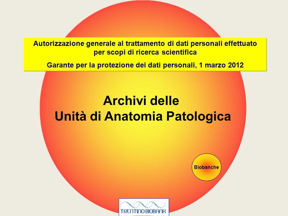 Archivi delle Unità di Anatomia Patologica Biobanche Autorizzazione generale al trattamento di dati personali effettuato per scopi di ricerca scientif