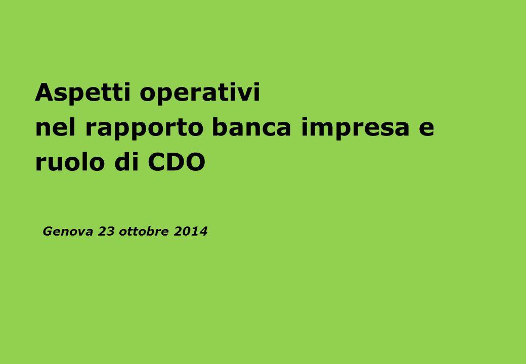 Genova 23 ottobre 2014 Aspetti operativi nel rapporto banca impresa e ruolo di CDO