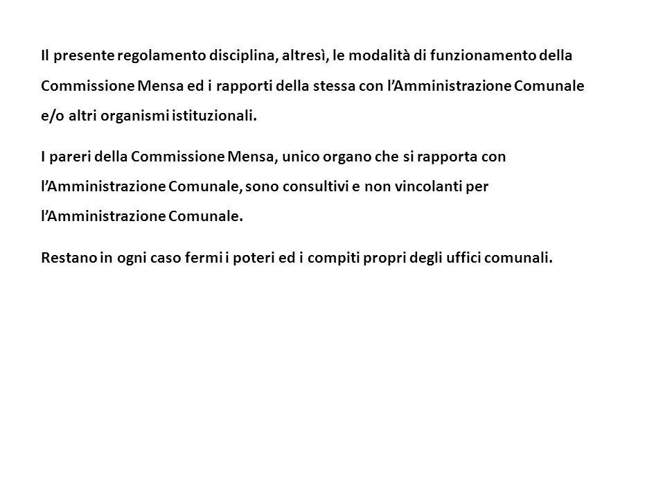 Il presente regolamento disciplina, altresì, le modalità di funzionamento della Commissione Mensa ed i rapporti della stessa con l'Amministrazione Com