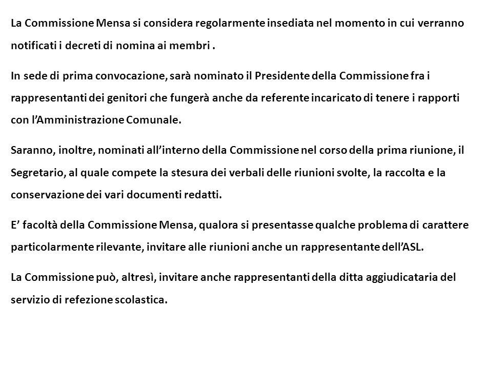 La Commissione Mensa si considera regolarmente insediata nel momento in cui verranno notificati i decreti di nomina ai membri. In sede di prima convoc