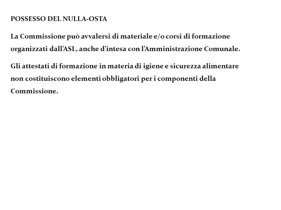POSSESSO DEL NULLA-OSTA La Commissione può avvalersi di materiale e/o corsi di formazione organizzati dall'ASL, anche d'intesa con l'Amministrazione C