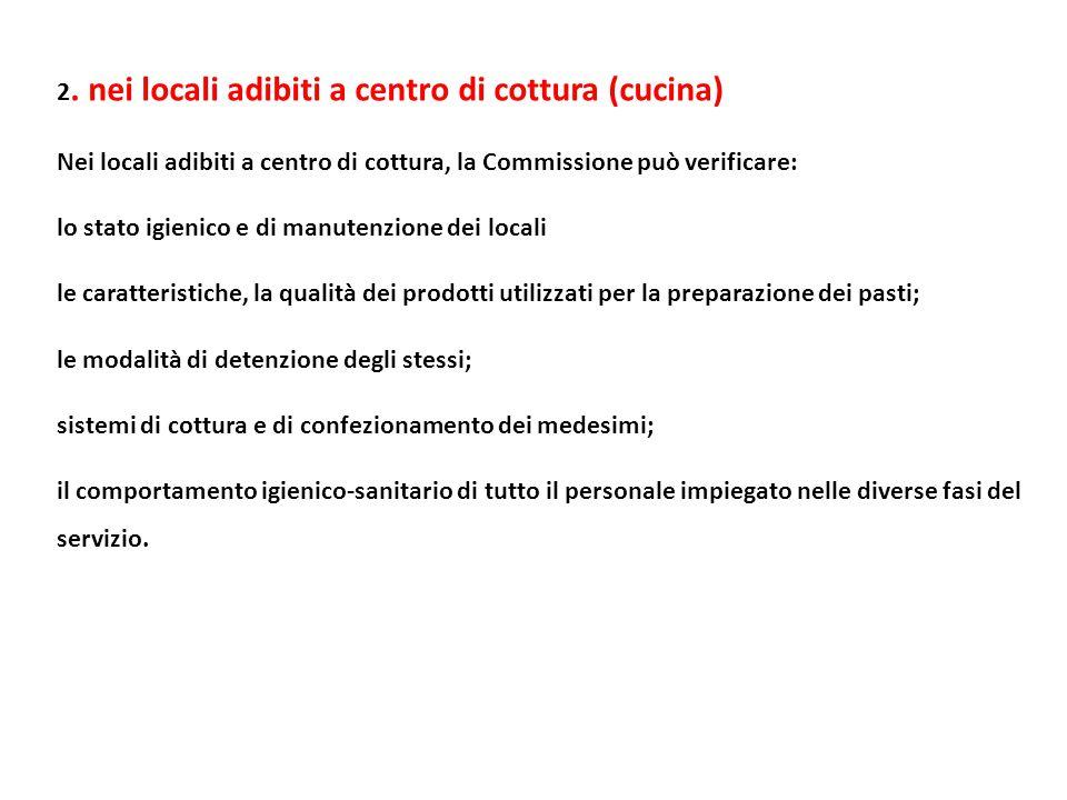 2. nei locali adibiti a centro di cottura (cucina) Nei locali adibiti a centro di cottura, la Commissione può verificare: lo stato igienico e di manut