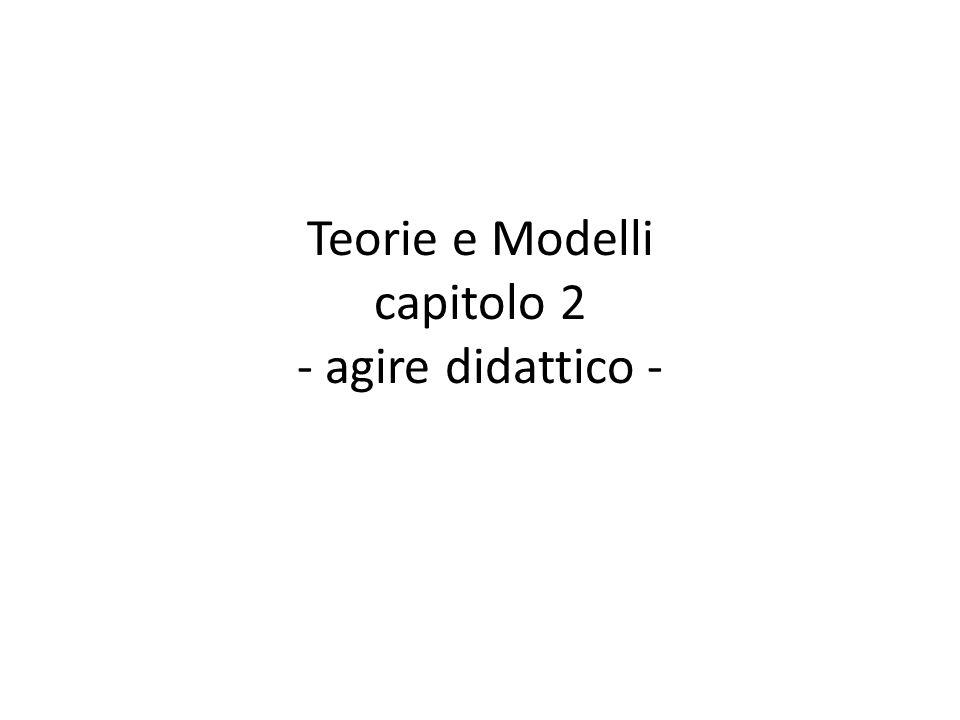 Teorie e Modelli capitolo 2 - agire didattico -