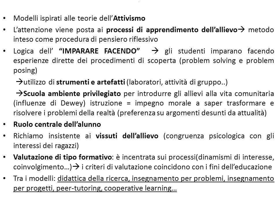 . Modelli ispirati alle teorie dell'Attivismo L'attenzione viene posta ai processi di apprendimento dell'allievo  metodo inteso come procedura di pen