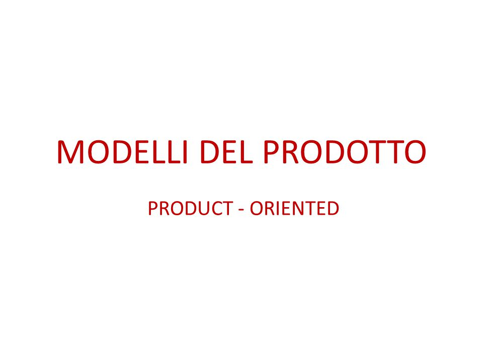 MODELLI DEL PRODOTTO PRODUCT - ORIENTED