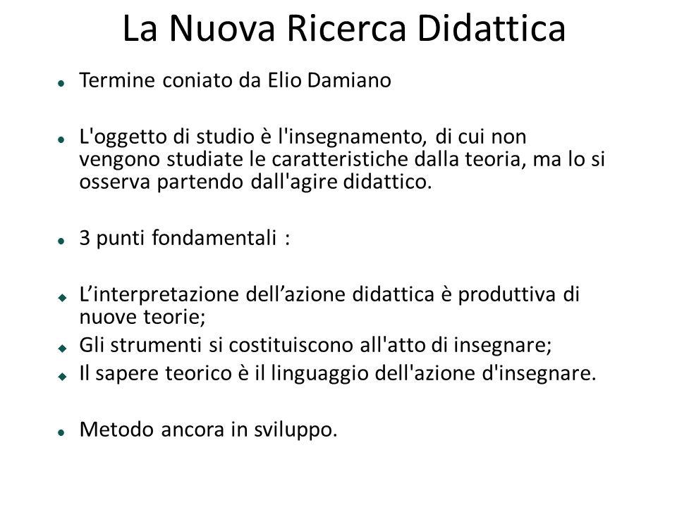 La Nuova Ricerca Didattica Termine coniato da Elio Damiano L'oggetto di studio è l'insegnamento, di cui non vengono studiate le caratteristiche dalla