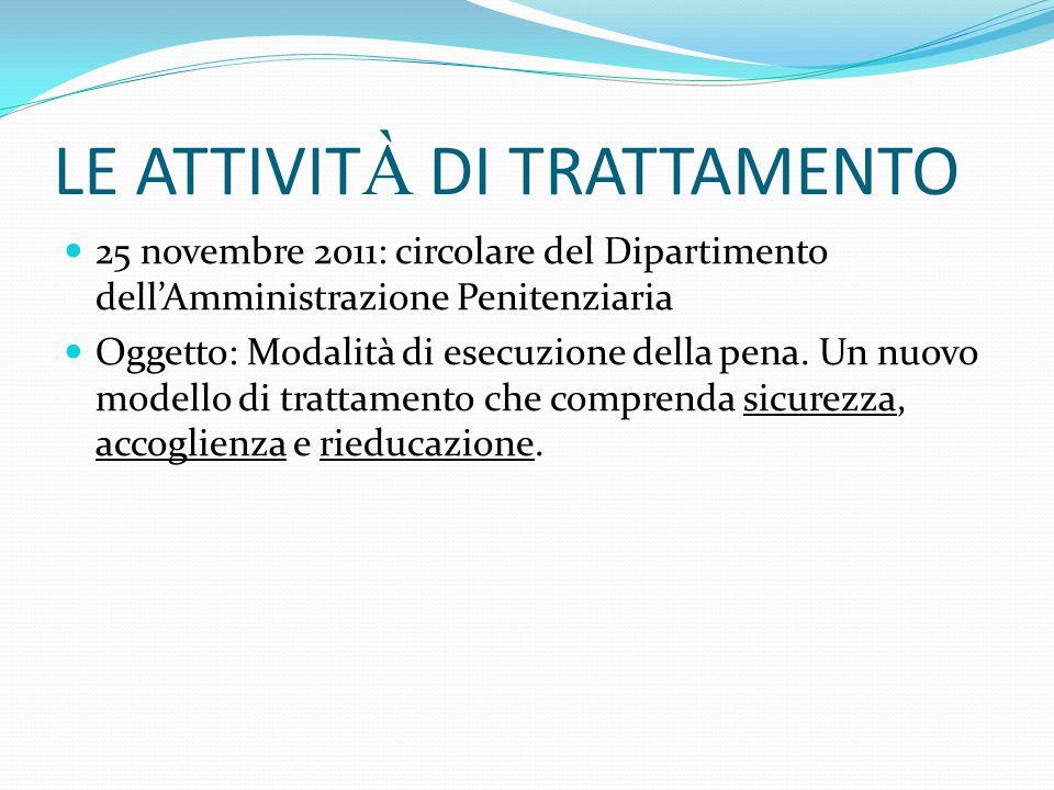 LE ATTIVIT À DI TRATTAMENTO 25 novembre 2011: circolare del Dipartimento dell'Amministrazione Penitenziaria Oggetto: Modalità di esecuzione della pena.