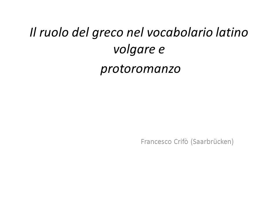 Il ruolo del greco nel vocabolario latino volgare e protoromanzo Francesco Crifò (Saarbrücken)