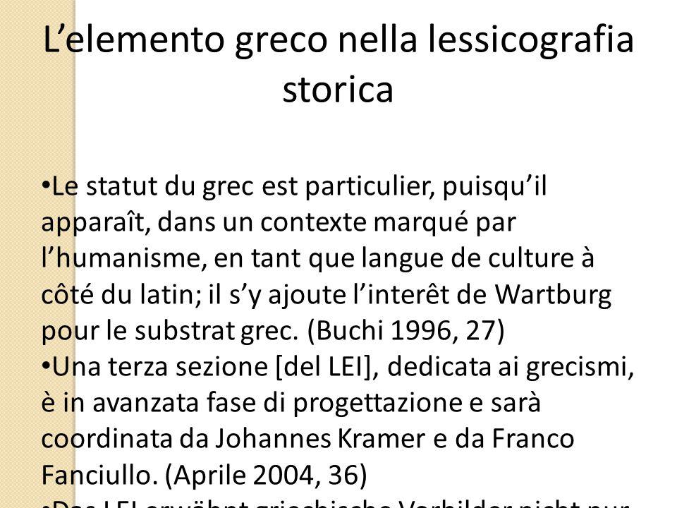 L'elemento greco nella lessicografia storica Le statut du grec est particulier, puisqu'il apparaît, dans un contexte marqué par l'humanisme, en tant q