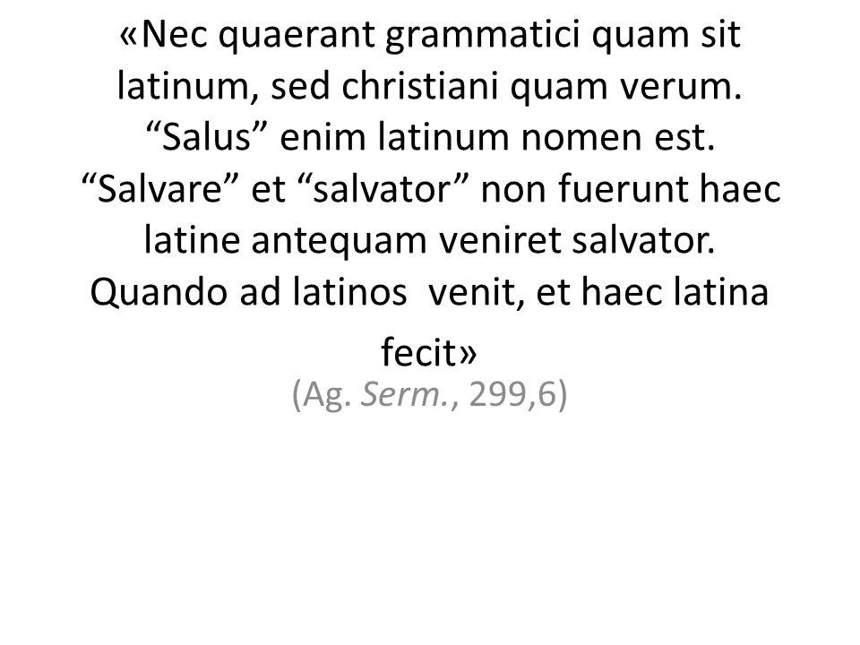 """«Nec quaerant grammatici quam sit latinum, sed christiani quam verum. """"Salus"""" enim latinum nomen est. """"Salvare"""" et """"salvator"""" non fuerunt haec latine"""