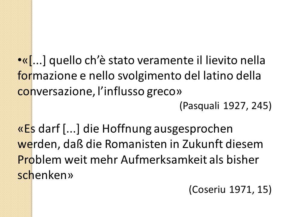 «[...] quello ch'è stato veramente il lievito nella formazione e nello svolgimento del latino della conversazione, l'influsso greco» (Pasquali 1927, 2