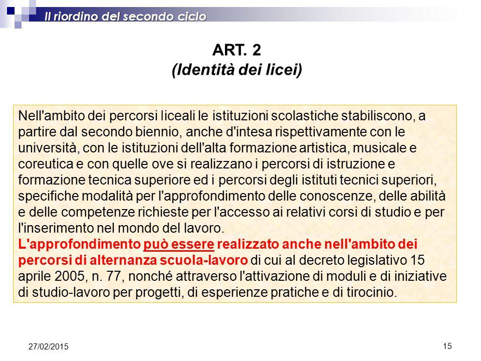 15 Il riordino del secondo ciclo ART. 2 (Identità dei licei) Nell'ambito dei percorsi Iiceali le istituzioni scolastiche stabiliscono, a partire dal s