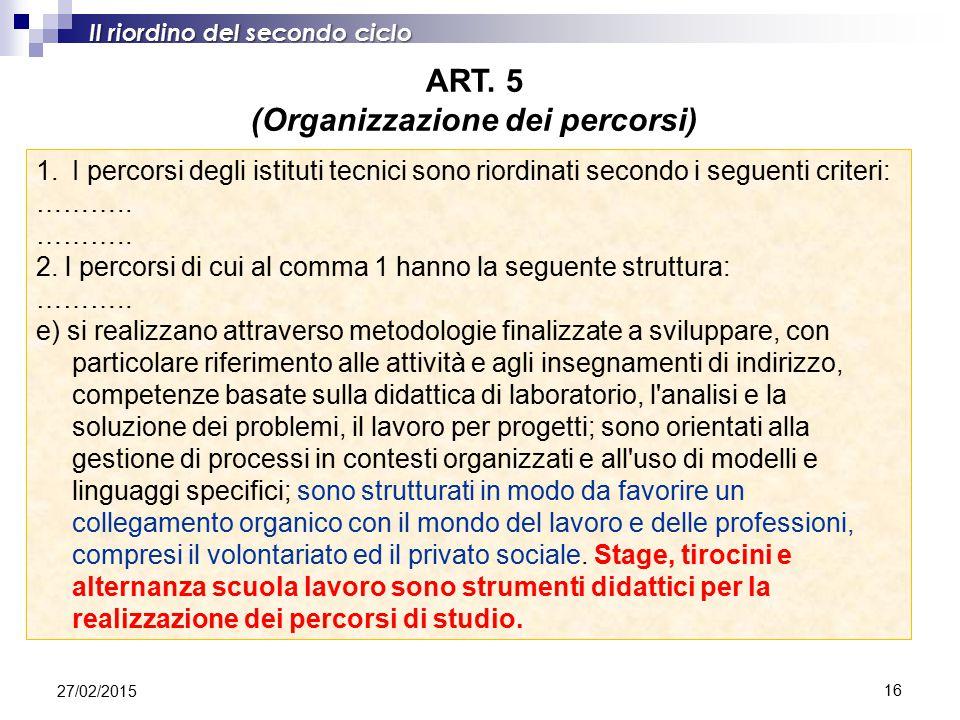 16 Il riordino del secondo ciclo ART. 5 (Organizzazione dei percorsi) 1.I percorsi degli istituti tecnici sono riordinati secondo i seguenti criteri: