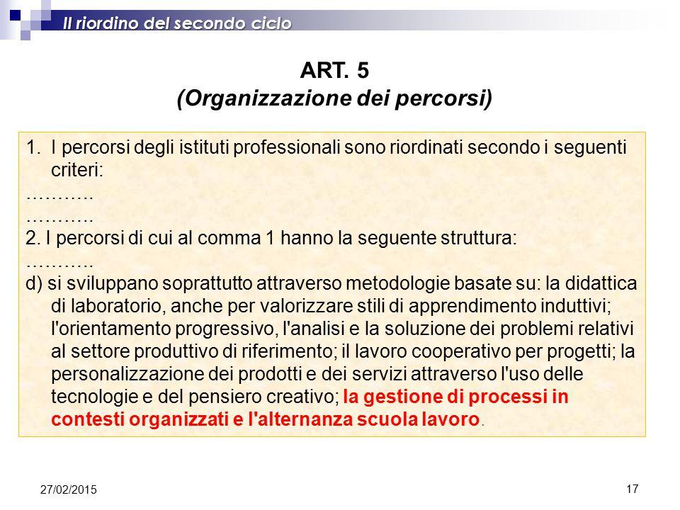 17 Il riordino del secondo ciclo ART. 5 (Organizzazione dei percorsi) 1.I percorsi degli istituti professionali sono riordinati secondo i seguenti cri