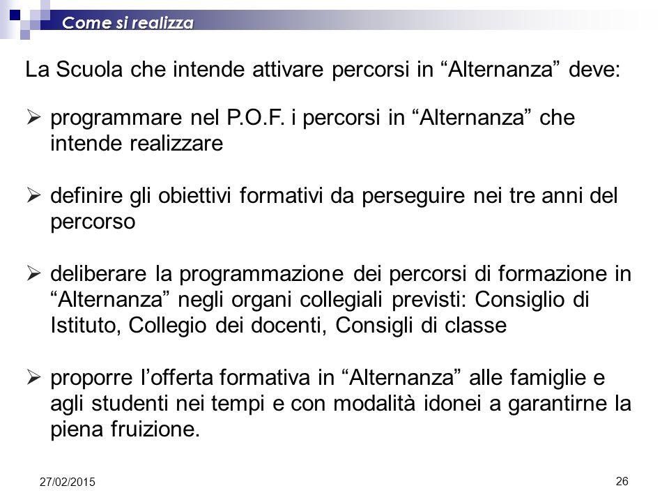 26 La Scuola che intende attivare percorsi in Alternanza deve:  programmare nel P.O.F.