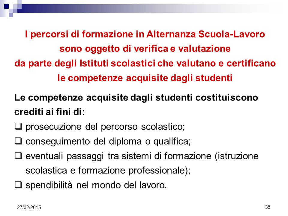 35 I percorsi di formazione in Alternanza Scuola-Lavoro sono oggetto di verifica e valutazione da parte degli Istituti scolastici che valutano e certi
