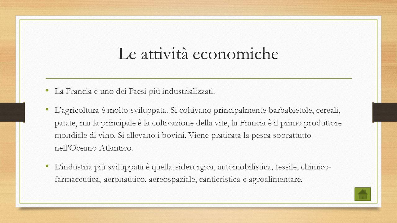 Le attività economiche La Francia è uno dei Paesi più industrializzati. L'agricoltura è molto sviluppata. Si coltivano principalmente barbabietole, ce