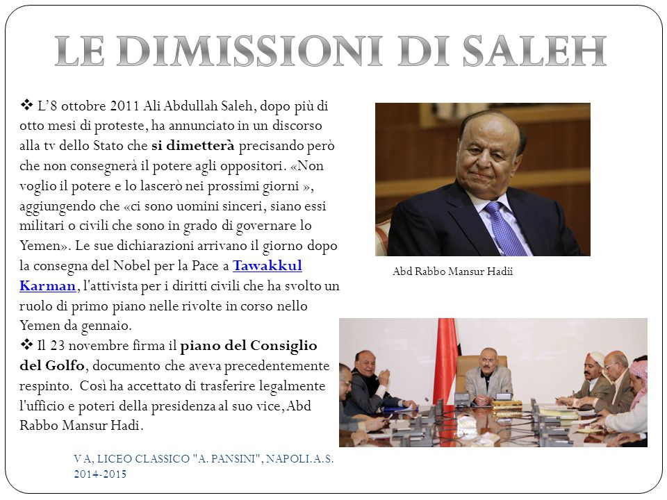  L'8 ottobre 2011 Ali Abdullah Saleh, dopo più di otto mesi di proteste, ha annunciato in un discorso alla tv dello Stato che si dimetterà precisando però che non consegnerà il potere agli oppositori.