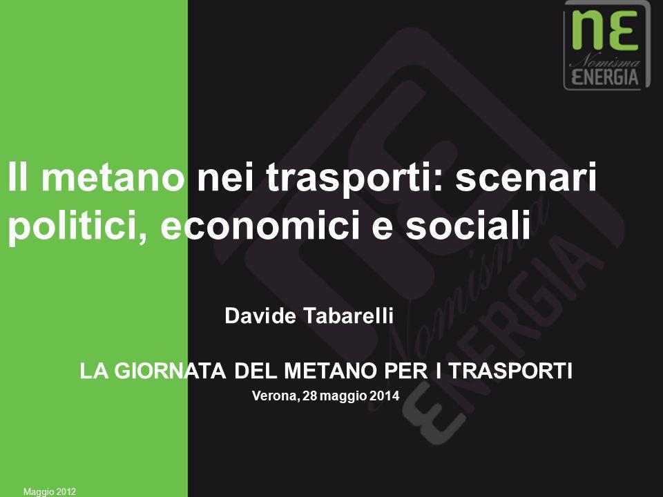 1 Il metano nei trasporti: scenari politici, economici e sociali Davide Tabarelli LA GIORNATA DEL METANO PER I TRASPORTI Verona, 28 maggio 2014 Maggio