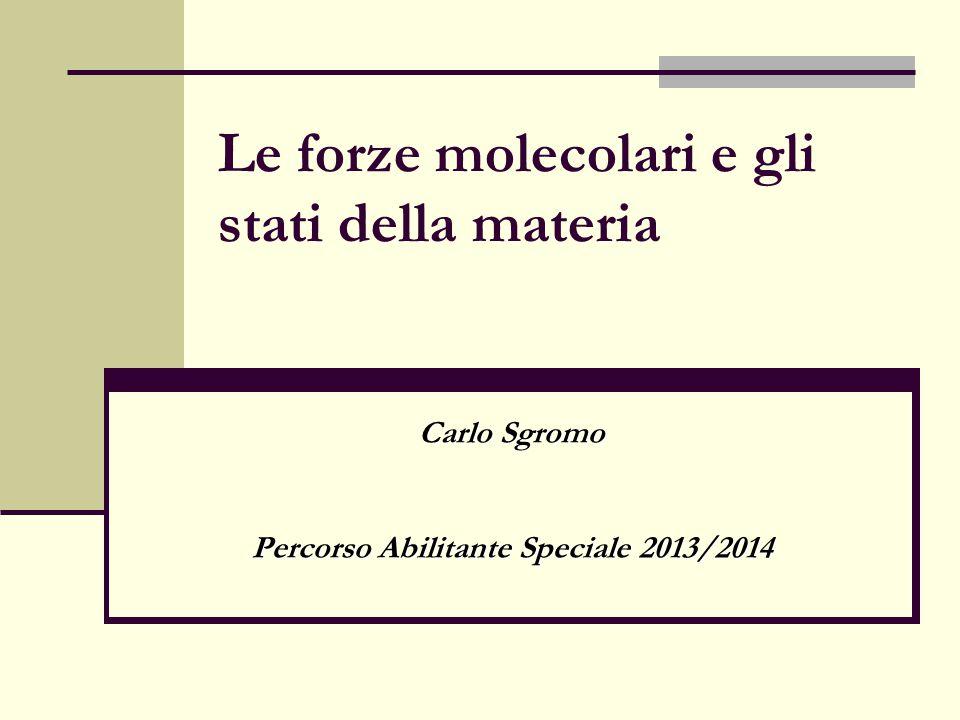 Le forze molecolari e gli stati della materia Carlo Sgromo Percorso Abilitante Speciale 2013/2014