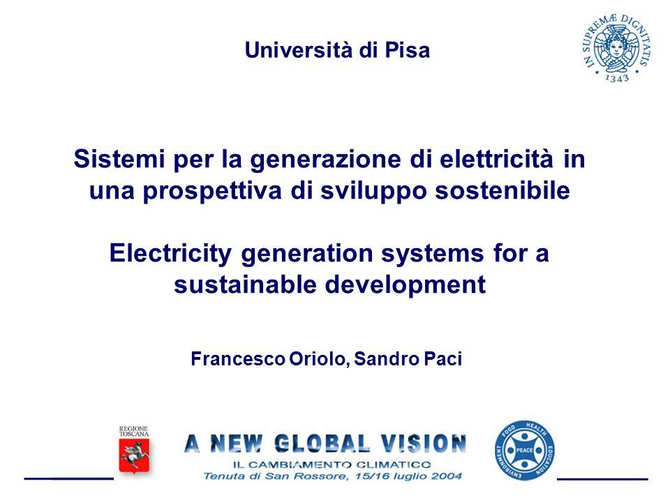 Sistemi per la generazione di elettricità in una prospettiva di sviluppo sostenibile Electricity generation systems for a sustainable development Francesco Oriolo, Sandro Paci Università di Pisa