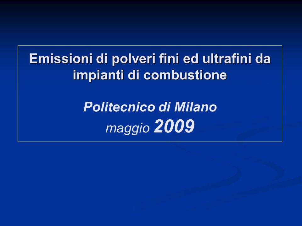 Emissioni di polveri fini ed ultrafini da impianti di combustione Emissioni di polveri fini ed ultrafini da impianti di combustione Politecnico di Milano maggio 2009