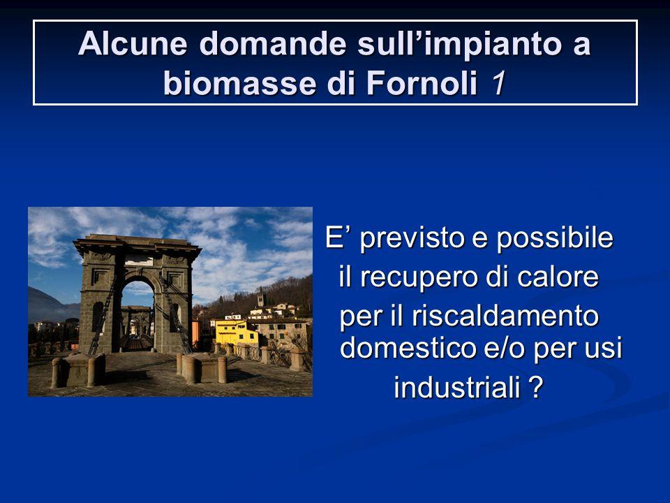 Alcune domande sull'impianto a biomasse di Fornoli 1 E' previsto e possibile il recupero di calore per il riscaldamento domestico e/o per usi industriali ?