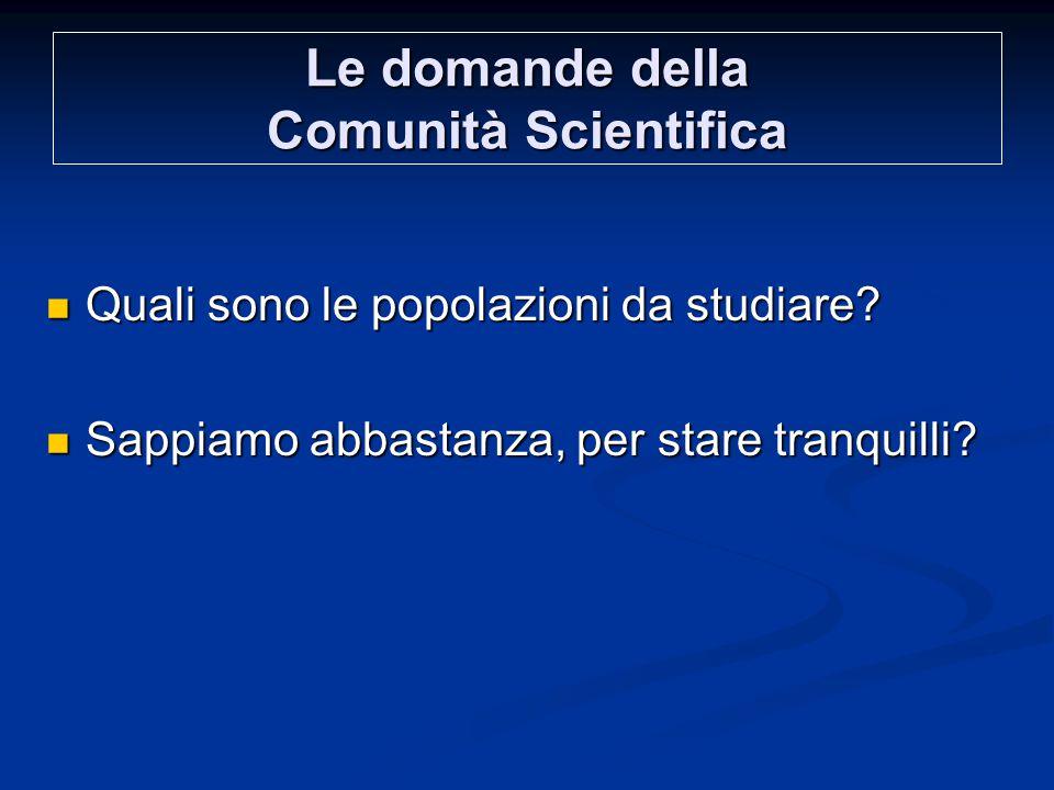 Le domande della Comunità Scientifica Quali sono le popolazioni da studiare.