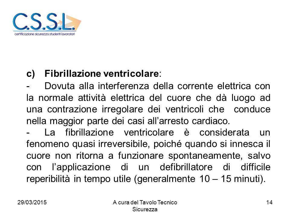 14 c)Fibrillazione ventricolare: -Dovuta alla interferenza della corrente elettrica con la normale attività elettrica del cuore che dà luogo ad una contrazione irregolare dei ventricoli che conduce nella maggior parte dei casi all'arresto cardiaco.