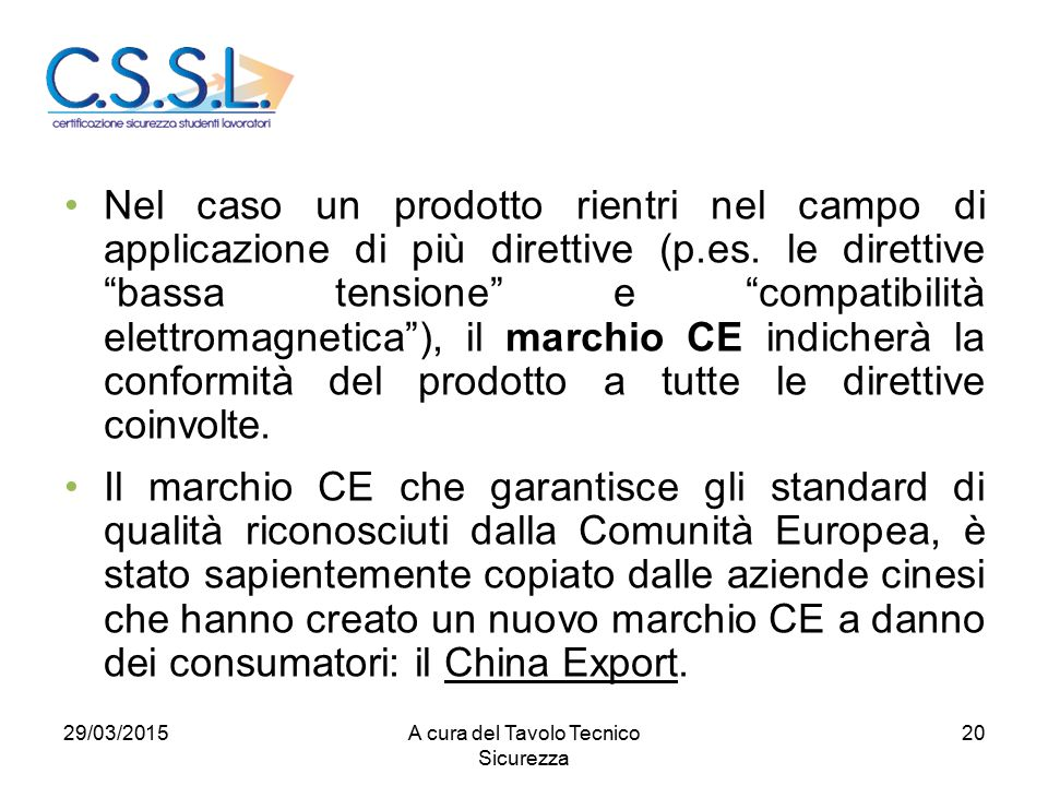 20 Nel caso un prodotto rientri nel campo di applicazione di più direttive (p.es.