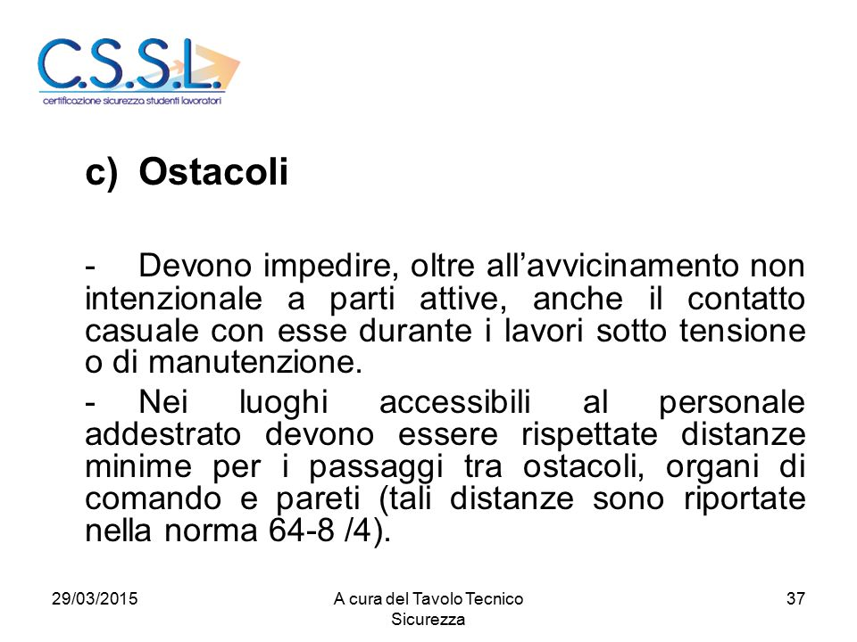 37 c)Ostacoli -Devono impedire, oltre all'avvicinamento non intenzionale a parti attive, anche il contatto casuale con esse durante i lavori sotto tensione o di manutenzione.