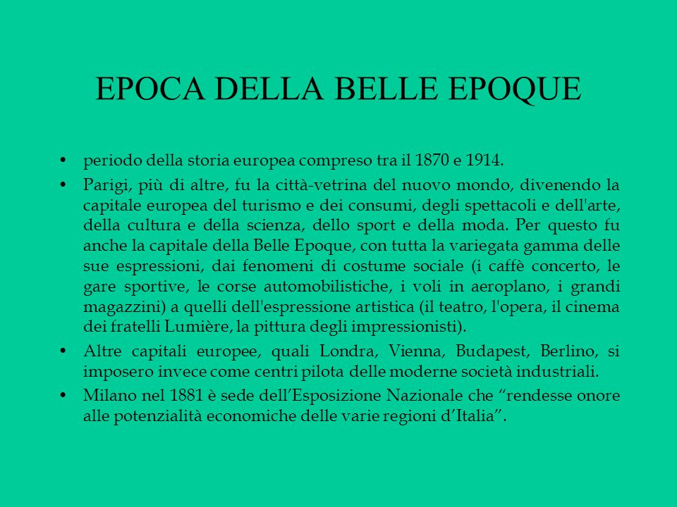 EPOCA DELLA BELLE EPOQUE periodo della storia europea compreso tra il 1870 e 1914. Parigi, più di altre, fu la città-vetrina del nuovo mondo, divenend