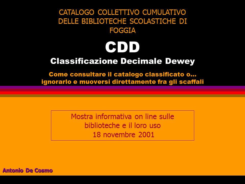 CDD Classificazione Decimale Dewey Come consultare il catalogo classificato o… ignorarlo e muoversi direttamente fra gli scaffali CATALOGO COLLETTIVO