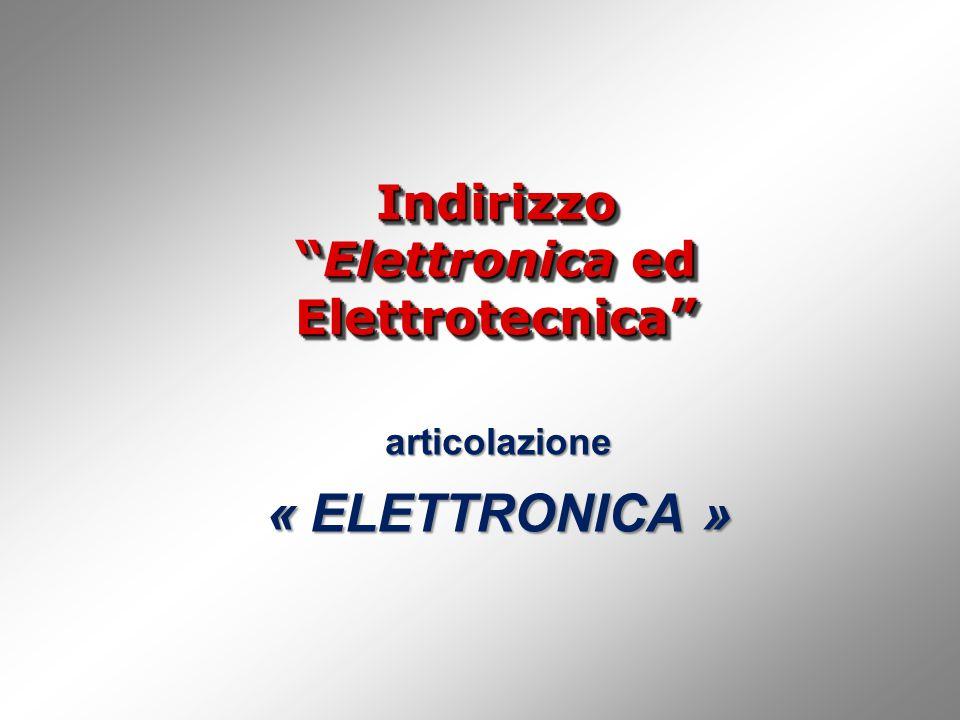 Indirizzo Elettronica ed Elettrotecnica articolazione « ELETTRONICA »