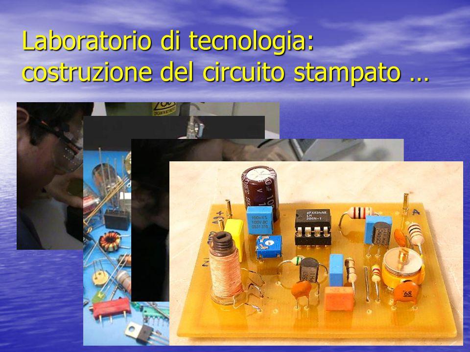 Laboratorio di tecnologia: costruzione del circuito stampato …
