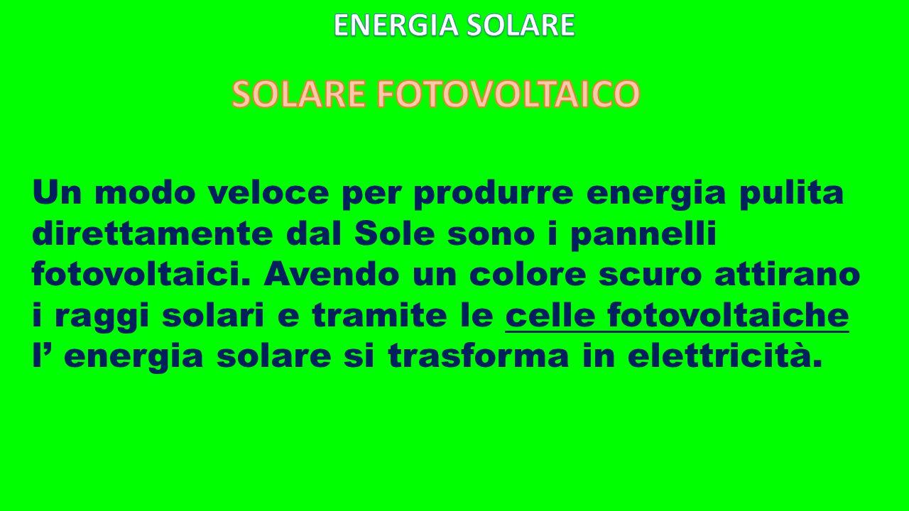 Un modo veloce per produrre energia pulita direttamente dal Sole sono i pannelli fotovoltaici. Avendo un colore scuro attirano i raggi solari e tramit