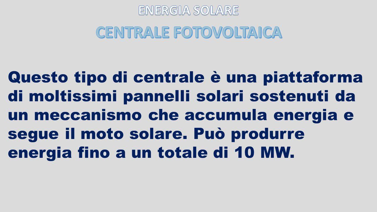 Questo tipo di centrale è una piattaforma di moltissimi pannelli solari sostenuti da un meccanismo che accumula energia e segue il moto solare. Può pr