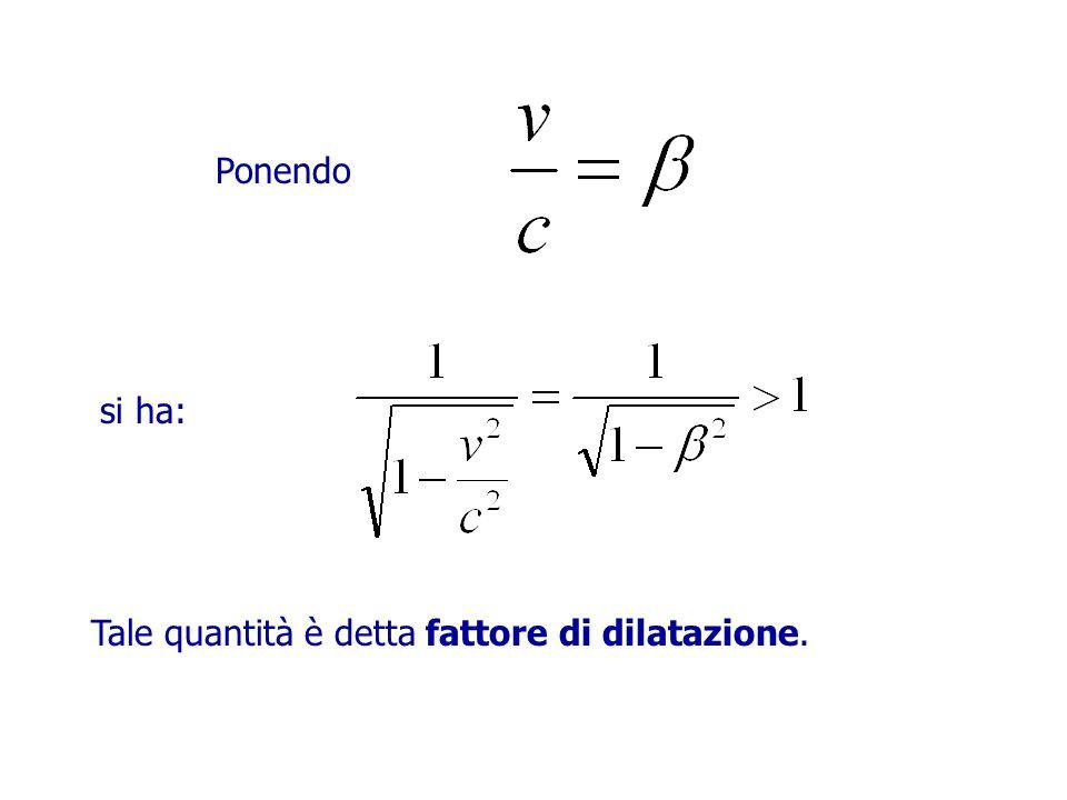 Ponendo si ha: Tale quantità è detta fattore di dilatazione.
