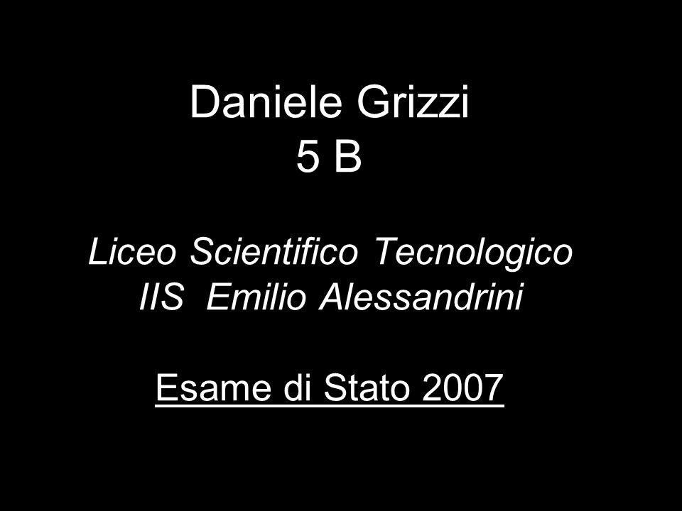 Daniele Grizzi 5 B Liceo Scientifico Tecnologico IIS Emilio Alessandrini Esame di Stato 2007