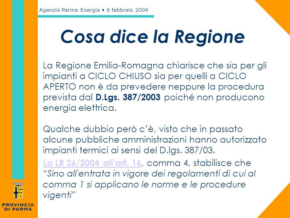 Agenzia Parma Energia 6 febbraio 2009 Cosa dice la Regione La Regione Emilia-Romagna chiarisce che sia per gli impianti a CICLO CHIUSO sia per quelli