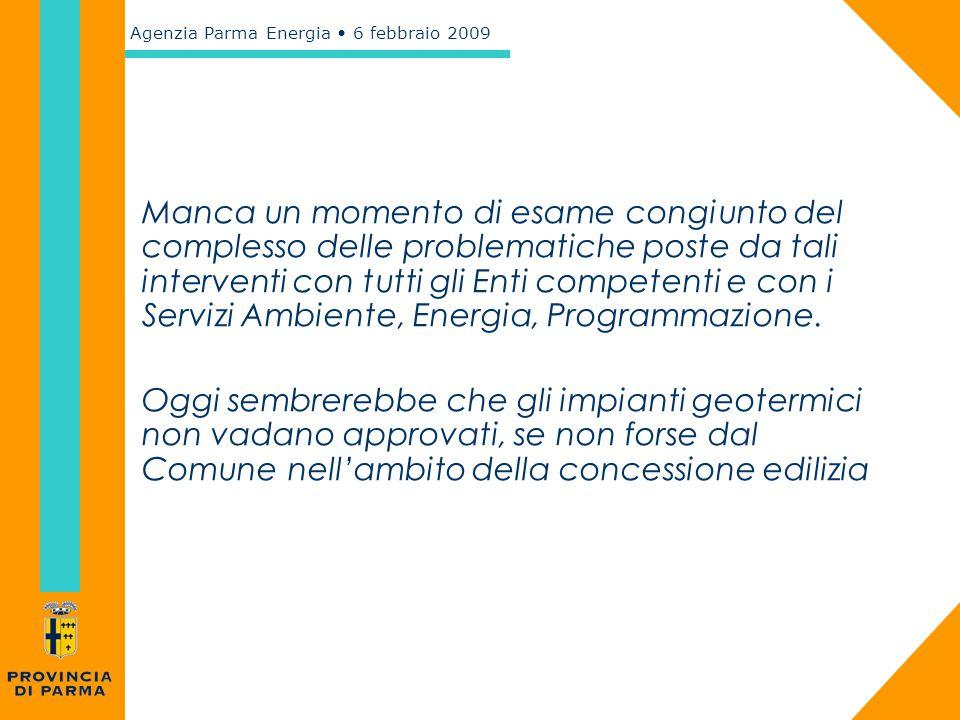 Agenzia Parma Energia 6 febbraio 2009 Manca un momento di esame congiunto del complesso delle problematiche poste da tali interventi con tutti gli Ent
