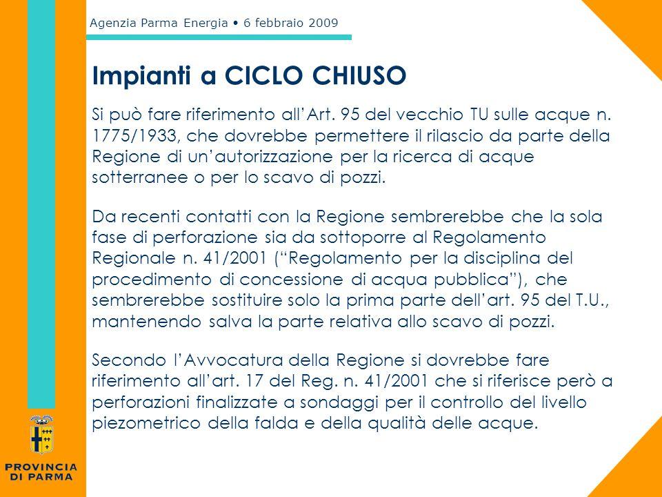 Agenzia Parma Energia 6 febbraio 2009 Impianti a CICLO CHIUSO Si può fare riferimento all'Art. 95 del vecchio TU sulle acque n. 1775/1933, che dovrebb